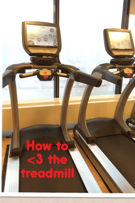How to Love the treadmill