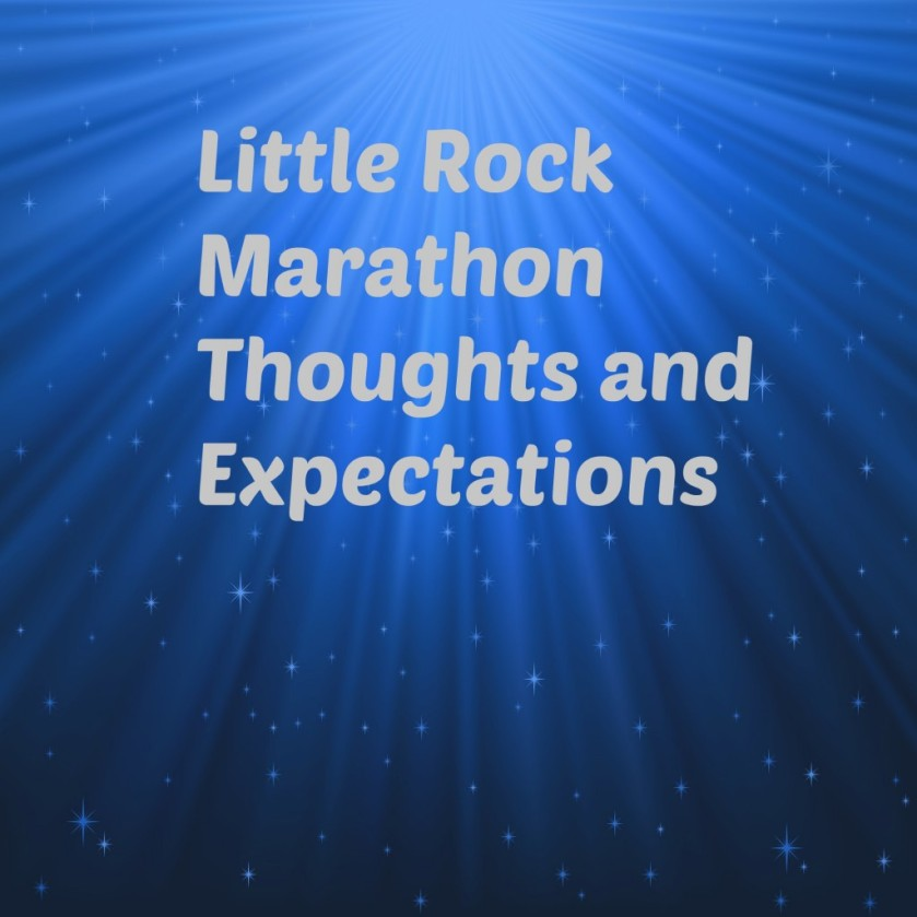 litte rock marathon thoughts and expectations