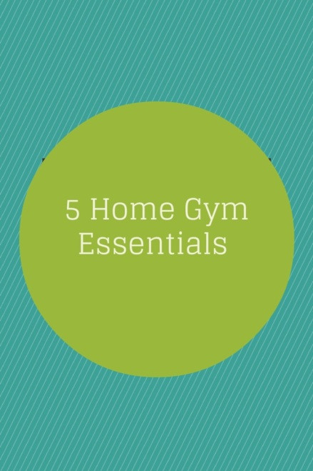 5 Home Gym Essentials